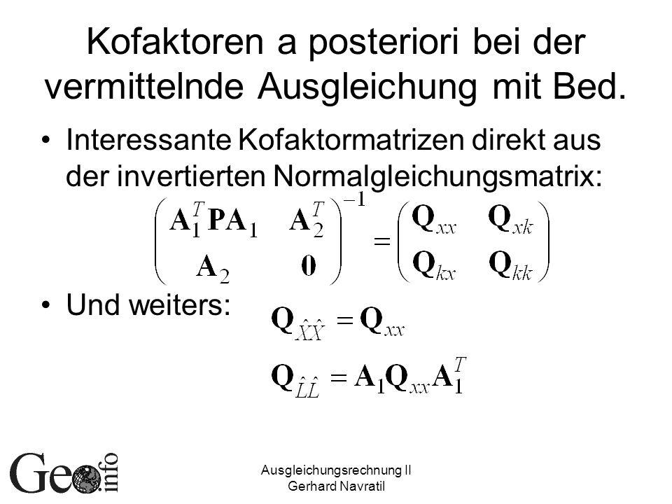 Ausgleichungsrechnung II Gerhard Navratil Kofaktoren a posteriori bei der vermittelnde Ausgleichung mit Bed. Interessante Kofaktormatrizen direkt aus
