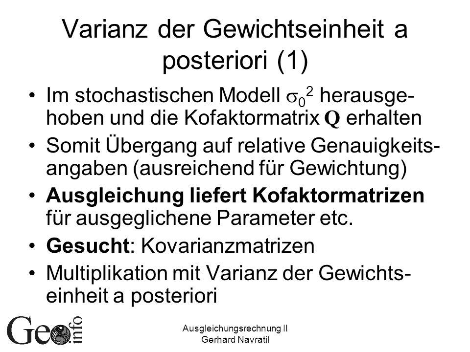 Ausgleichungsrechnung II Gerhard Navratil Varianz der Gewichtseinheit a posteriori (1) Im stochastischen Modell 0 2 herausge- hoben und die Kofaktorma