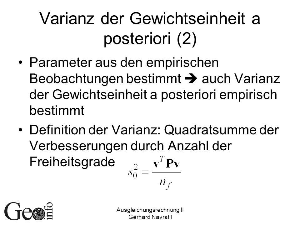 Ausgleichungsrechnung II Gerhard Navratil Varianz der Gewichtseinheit a posteriori (2) Parameter aus den empirischen Beobachtungen bestimmt auch Varia