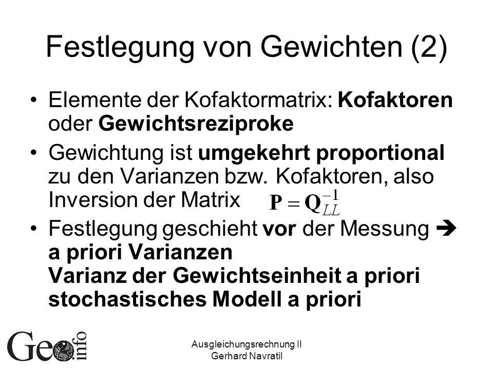 Ausgleichungsrechnung II Gerhard Navratil Festlegung von Gewichten (2) Elemente der Kofaktormatrix: Kofaktoren oder Gewichtsreziproke Gewichtung ist u