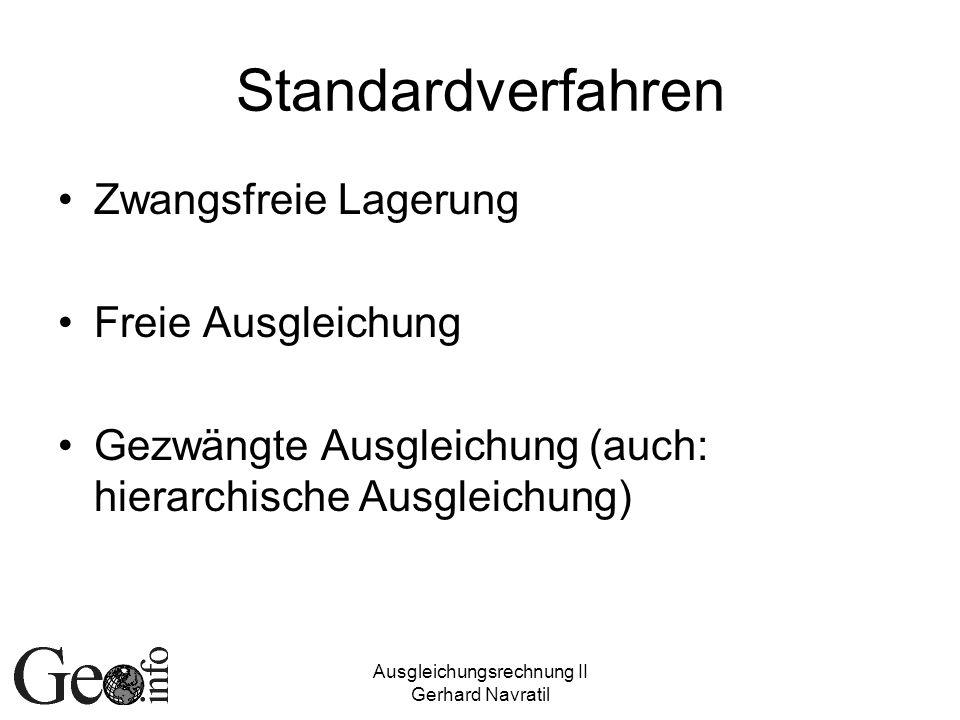 Ausgleichungsrechnung II Gerhard Navratil Standardverfahren Zwangsfreie Lagerung Freie Ausgleichung Gezwängte Ausgleichung (auch: hierarchische Ausgle