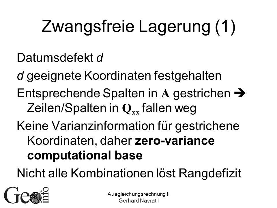 Ausgleichungsrechnung II Gerhard Navratil Zwangsfreie Lagerung (1) Datumsdefekt d d geeignete Koordinaten festgehalten Entsprechende Spalten in A gest