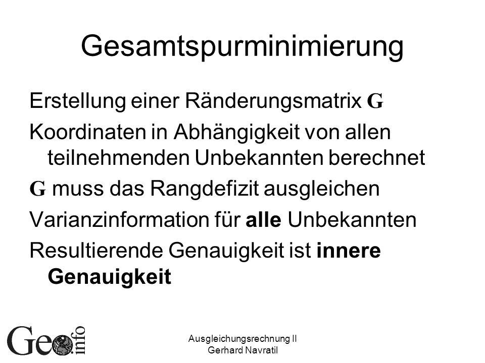 Ausgleichungsrechnung II Gerhard Navratil Gesamtspurminimierung Erstellung einer Ränderungsmatrix G Koordinaten in Abhängigkeit von allen teilnehmende