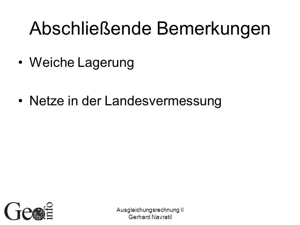 Ausgleichungsrechnung II Gerhard Navratil Abschließende Bemerkungen Weiche Lagerung Netze in der Landesvermessung