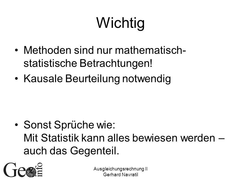 Ausgleichungsrechnung II Gerhard Navratil Wichtig Methoden sind nur mathematisch- statistische Betrachtungen.