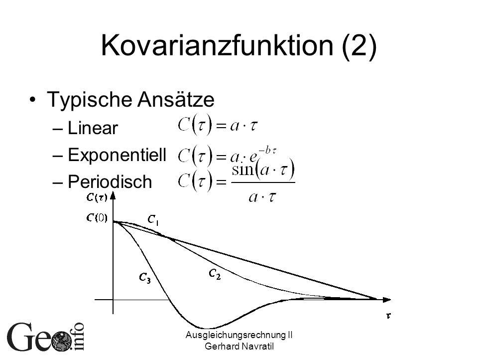 Ausgleichungsrechnung II Gerhard Navratil Kovarianzfunktion (2) Typische Ansätze –Linear –Exponentiell –Periodisch