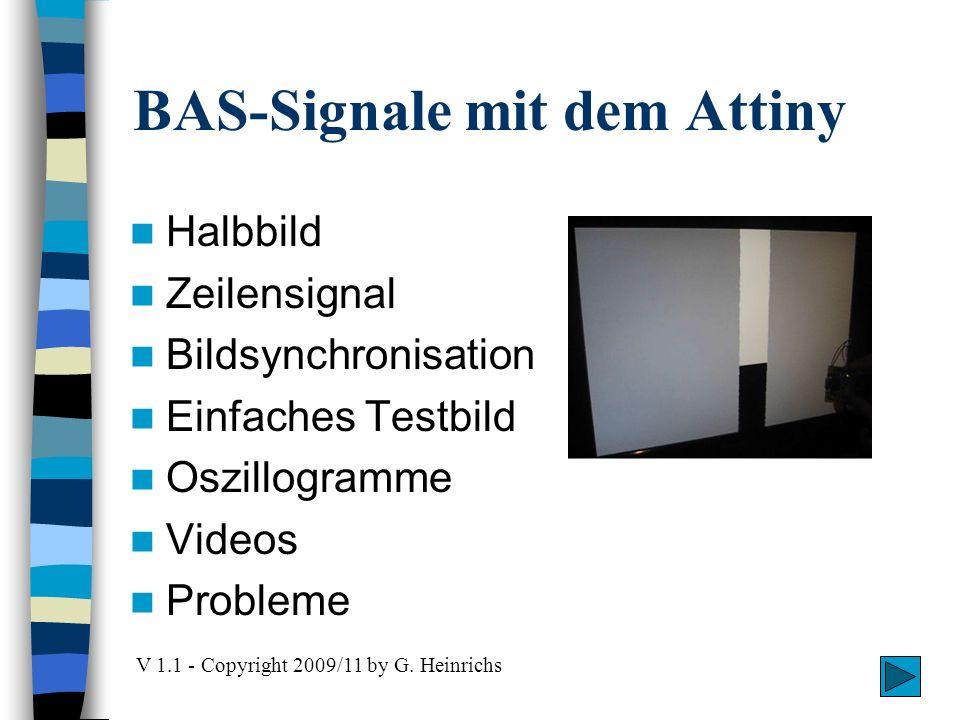 BAS-Signale mit dem Attiny Halbbild Zeilensignal Bildsynchronisation Einfaches Testbild Oszillogramme Videos Probleme V 1.1 - Copyright 2009/11 by G.