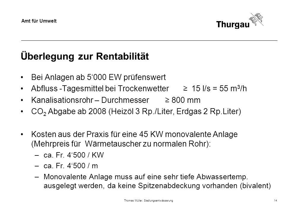 Amt für Umwelt Thomas Müller, Siedlungsentwässerung14 Überlegung zur Rentabilität Bei Anlagen ab 5000 EW prüfenswert Abfluss -Tagesmittel bei Trockenw