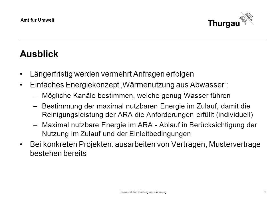 Amt für Umwelt Thomas Müller, Siedlungsentwässerung16 Ausblick Längerfristig werden vermehrt Anfragen erfolgen Einfaches Energiekonzept Wärmenutzung a