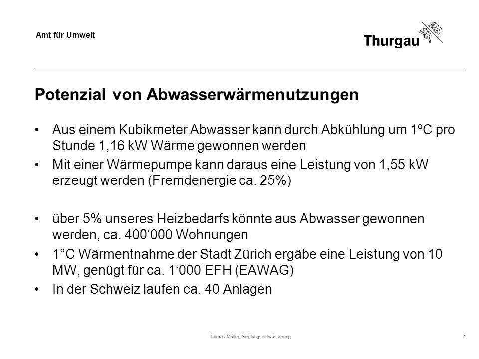 Amt für Umwelt Thomas Müller, Siedlungsentwässerung4 Potenzial von Abwasserwärmenutzungen Aus einem Kubikmeter Abwasser kann durch Abkühlung um 1ºC pr