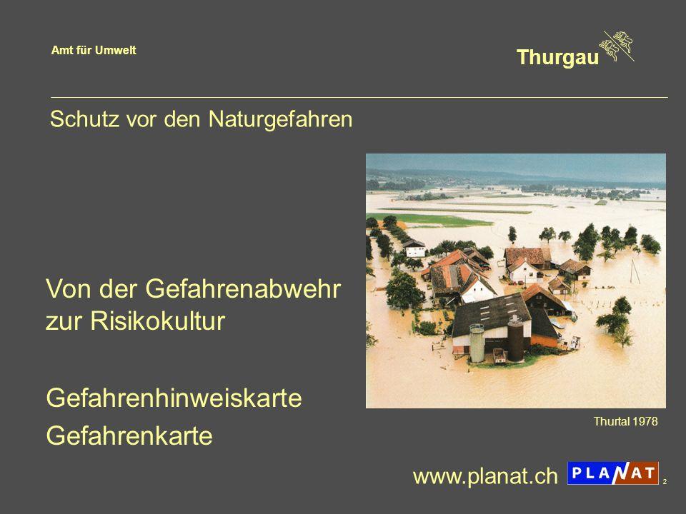 Amt für Umwelt Thurgau 2 Schutz vor den Naturgefahren Von der Gefahrenabwehr zur Risikokultur Gefahrenhinweiskarte Gefahrenkarte Thurtal 1978 www.plan