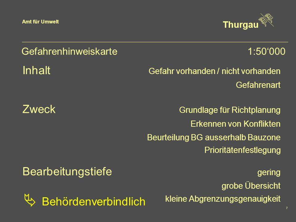 Amt für Umwelt Thurgau 7 Gefahrenhinweiskarte1:50000 Inhalt Gefahr vorhanden / nicht vorhanden Gefahrenart Zweck Grundlage für Richtplanung Erkennen v