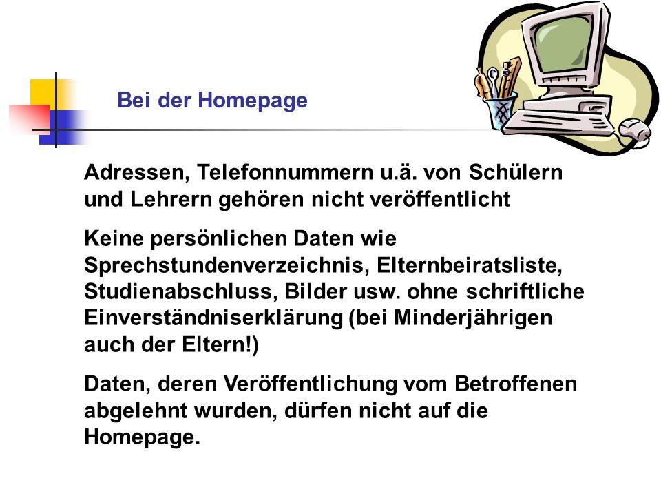 Bei der Homepage Adressen, Telefonnummern u.ä. von Schülern und Lehrern gehören nicht veröffentlicht Keine persönlichen Daten wie Sprechstundenverzeic