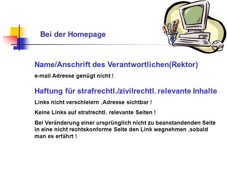 Name/Anschrift des Verantwortlichen(Rektor) e-mail Adresse genügt nicht ! Haftung für strafrechtl./zivilrechtl. relevante Inhalte Links nicht verschle