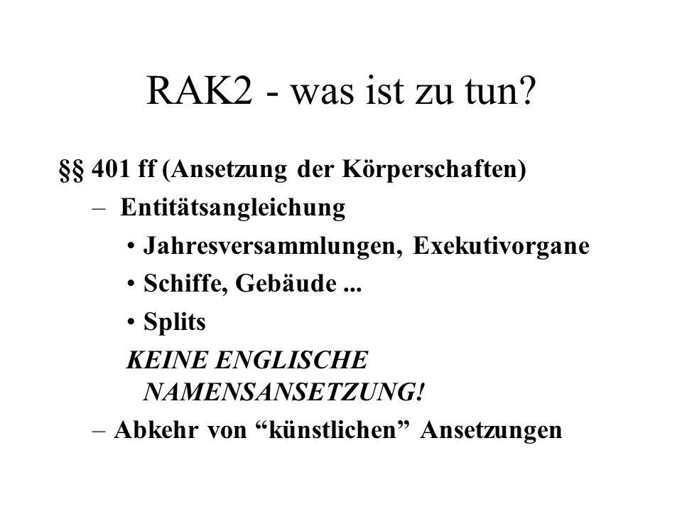 RAK2 - was ist zu tun? §§ 401 ff (Ansetzung der Körperschaften) – Entitätsangleichung Jahresversammlungen, Exekutivorgane Schiffe, Gebäude... Splits K