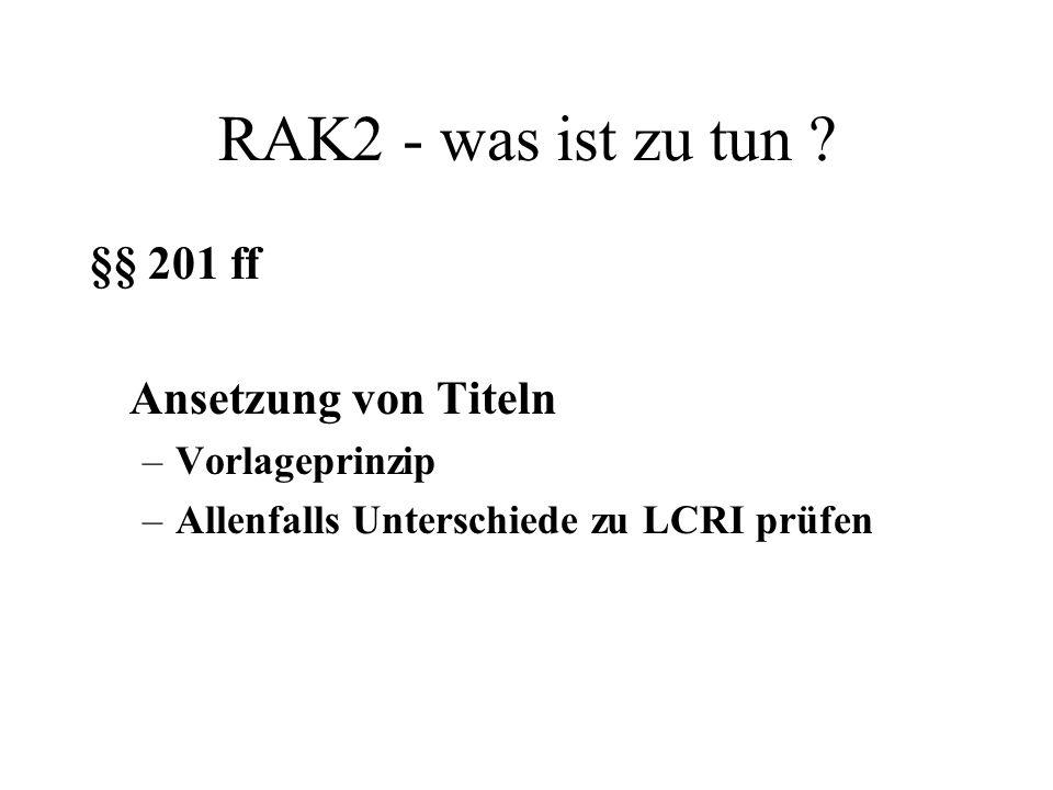 RAK2 - was ist zu tun ? §§ 201 ff Ansetzung von Titeln –Vorlageprinzip –Allenfalls Unterschiede zu LCRI prüfen