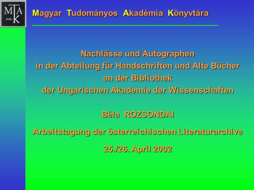 Magyar Tudományos Akadémia Könyvtára Nachlässe und Autographen in der Abteilung für Handschriften und Alte Bücher an der Bibliothek der Ungarischen Ak