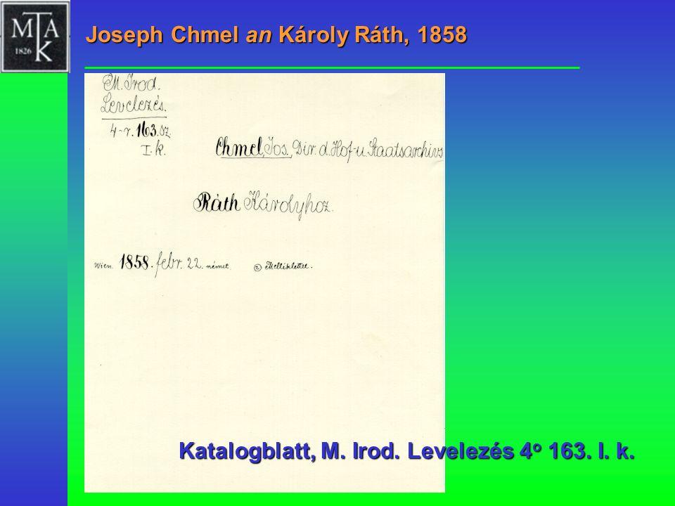 Joseph Chmel an Károly Ráth, 1858 Katalogblatt, M. Irod. Levelezés 4 o 163. I. k.