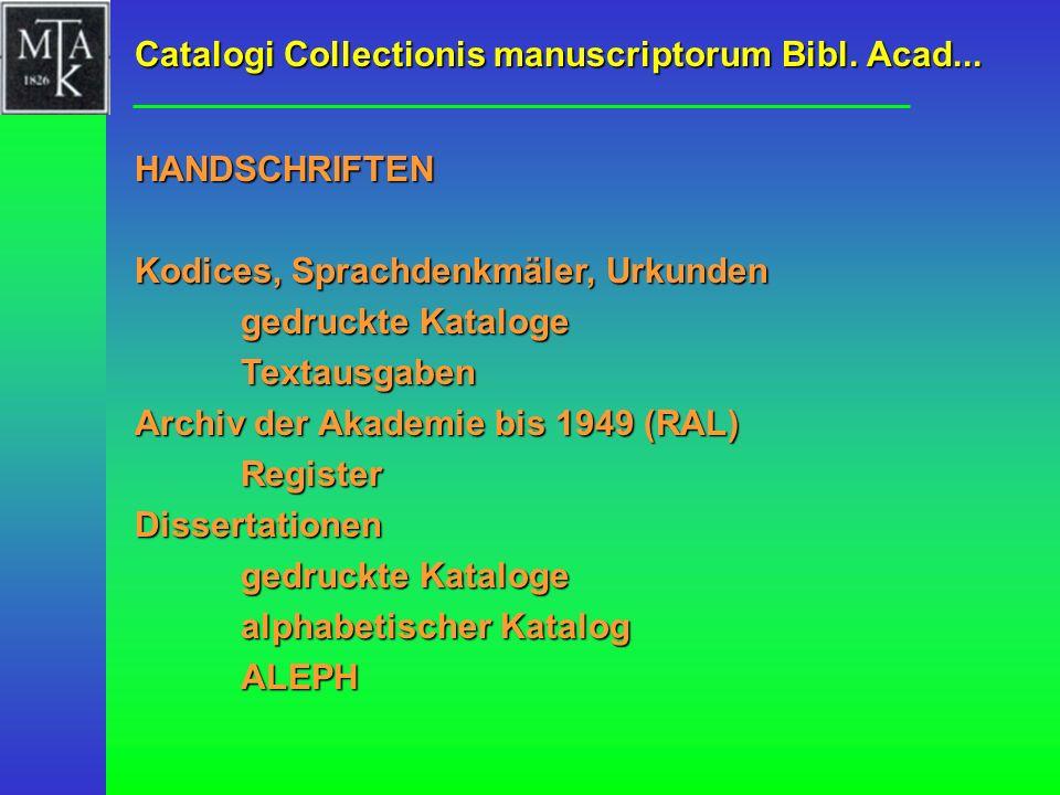 Kodices, Sprachdenkmäler, Urkunden gedruckte Kataloge Textausgaben Archiv der Akademie bis 1949 (RAL) Register Dissertationen gedruckte Kataloge alpha