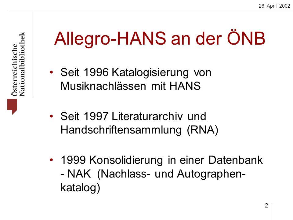 26. April 2002 2 Allegro-HANS an der ÖNB Seit 1996 Katalogisierung von Musiknachlässen mit HANS Seit 1997 Literaturarchiv und Handschriftensammlung (R