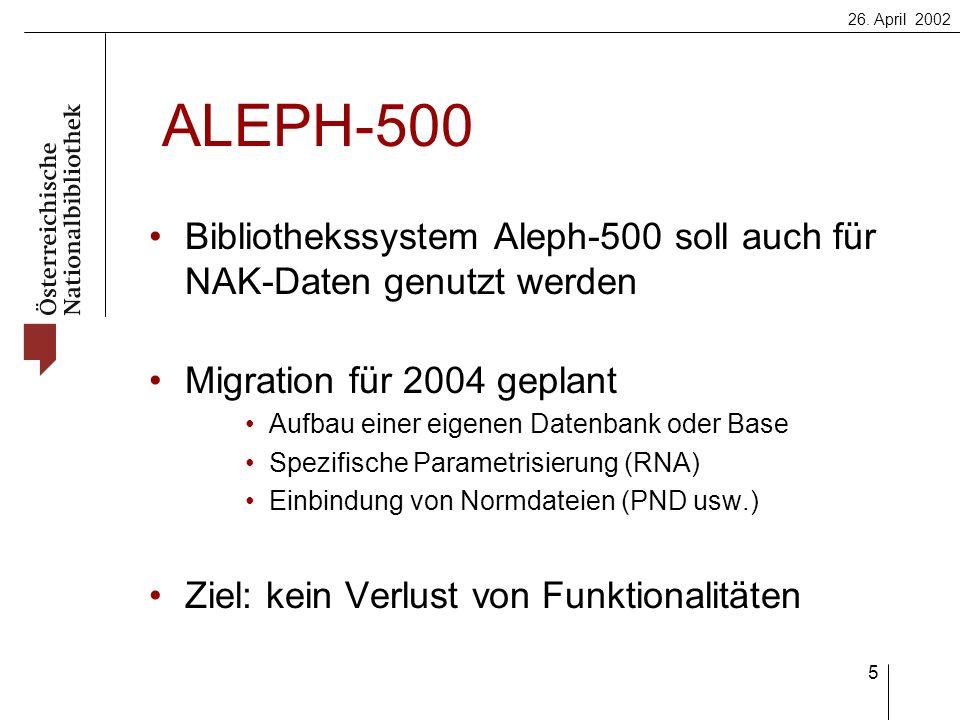 26. April 2002 5 ALEPH-500 Bibliothekssystem Aleph-500 soll auch für NAK-Daten genutzt werden Migration für 2004 geplant Aufbau einer eigenen Datenban