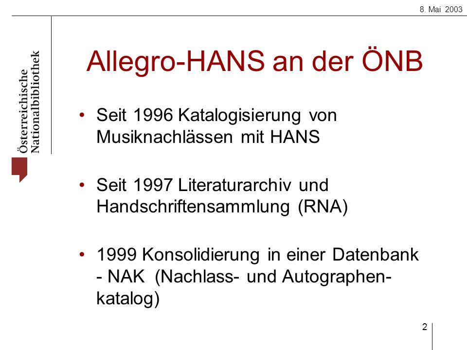 8. Mai 2003 2 Allegro-HANS an der ÖNB Seit 1996 Katalogisierung von Musiknachlässen mit HANS Seit 1997 Literaturarchiv und Handschriftensammlung (RNA)