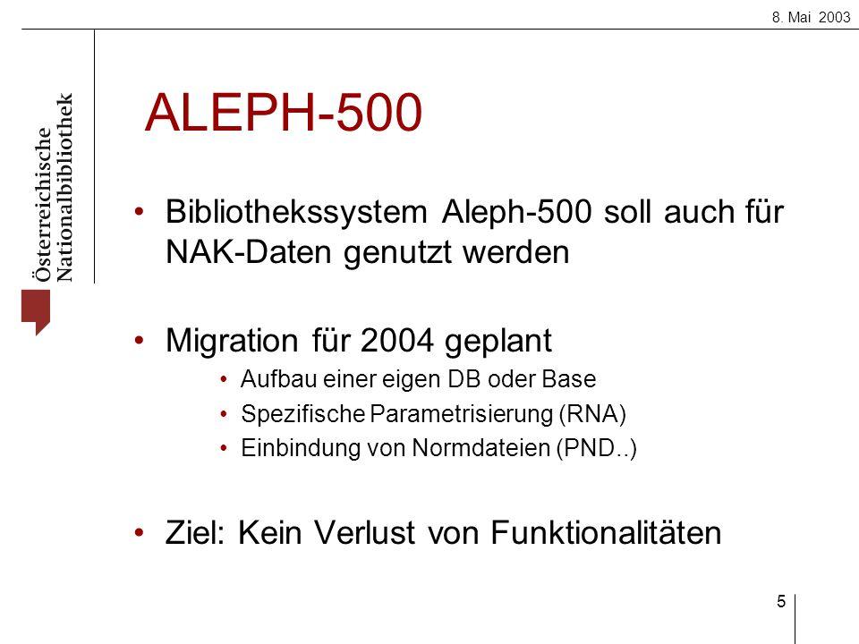 8. Mai 2003 5 ALEPH-500 Bibliothekssystem Aleph-500 soll auch für NAK-Daten genutzt werden Migration für 2004 geplant Aufbau einer eigen DB oder Base