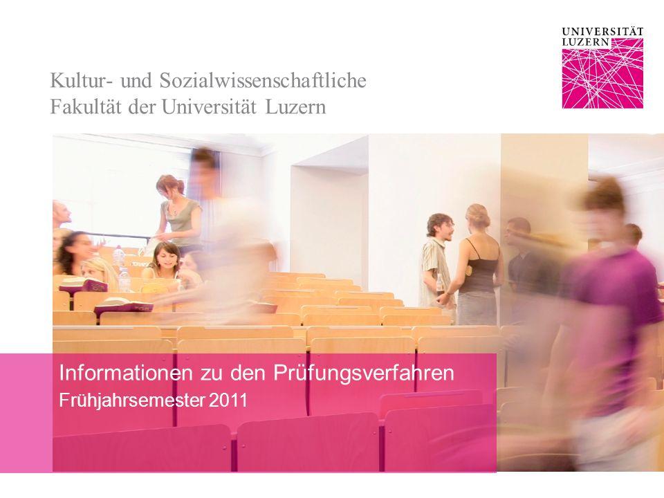 Kultur- und Sozialwissenschaftliche Fakultät der Universität Luzern Informationen zu den Prüfungsverfahren Frühjahrsemester 2011