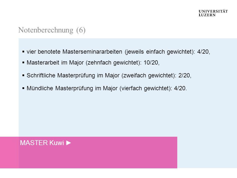 Notenberechnung Notenberechnung vier benotete Masterseminararbeiten (jeweils einfach gewichtet): 4/20, Masterarbeit im Major (zehnfach gewichtet): 10/