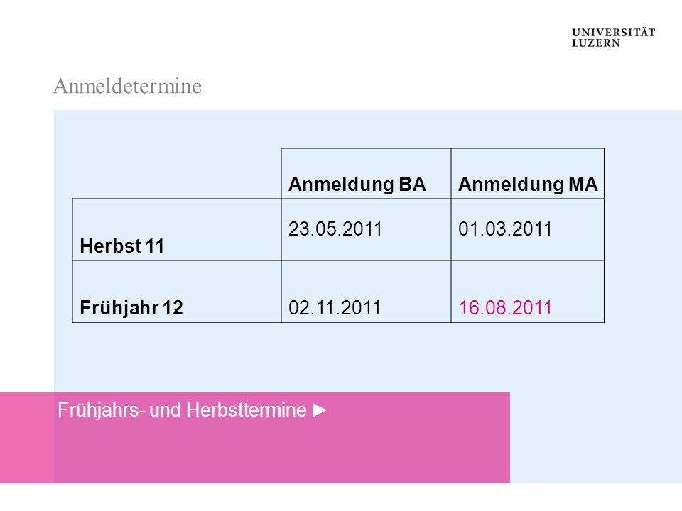 Anmeldetermine Anmeldetermine Anmeldung BAAnmeldung MA Herbst 11 23.05.201101.03.2011 Frühjahr 1202.11.201116.08.2011 Anmeldetermine Frühjahrs- und He