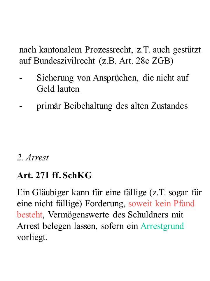 nach kantonalem Prozessrecht, z.T. auch gestützt auf Bundeszivilrecht (z.B. Art. 28c ZGB) -Sicherung von Ansprüchen, die nicht auf Geld lauten -primär
