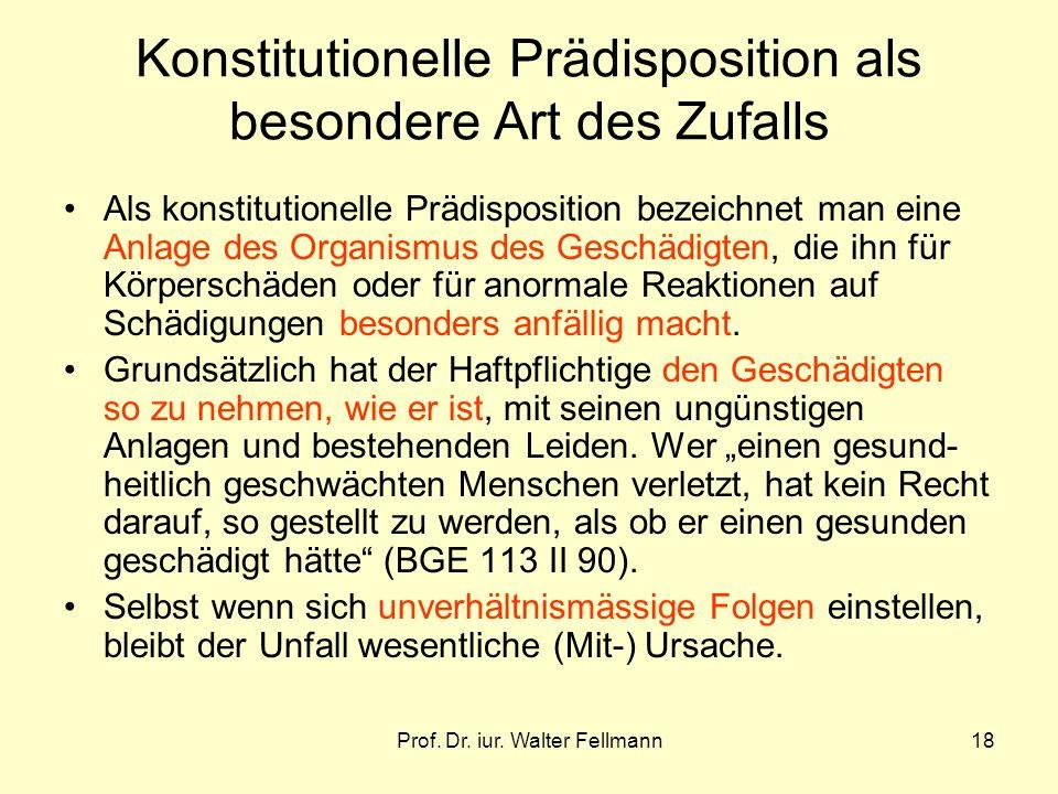 Prof. Dr. iur. Walter Fellmann18 Konstitutionelle Prädisposition als besondere Art des Zufalls Als konstitutionelle Prädisposition bezeichnet man eine
