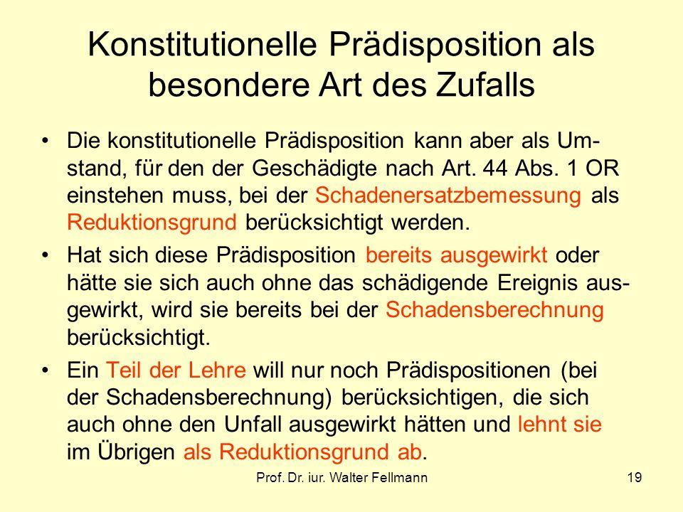 Prof. Dr. iur. Walter Fellmann19 Konstitutionelle Prädisposition als besondere Art des Zufalls Die konstitutionelle Prädisposition kann aber als Um- s