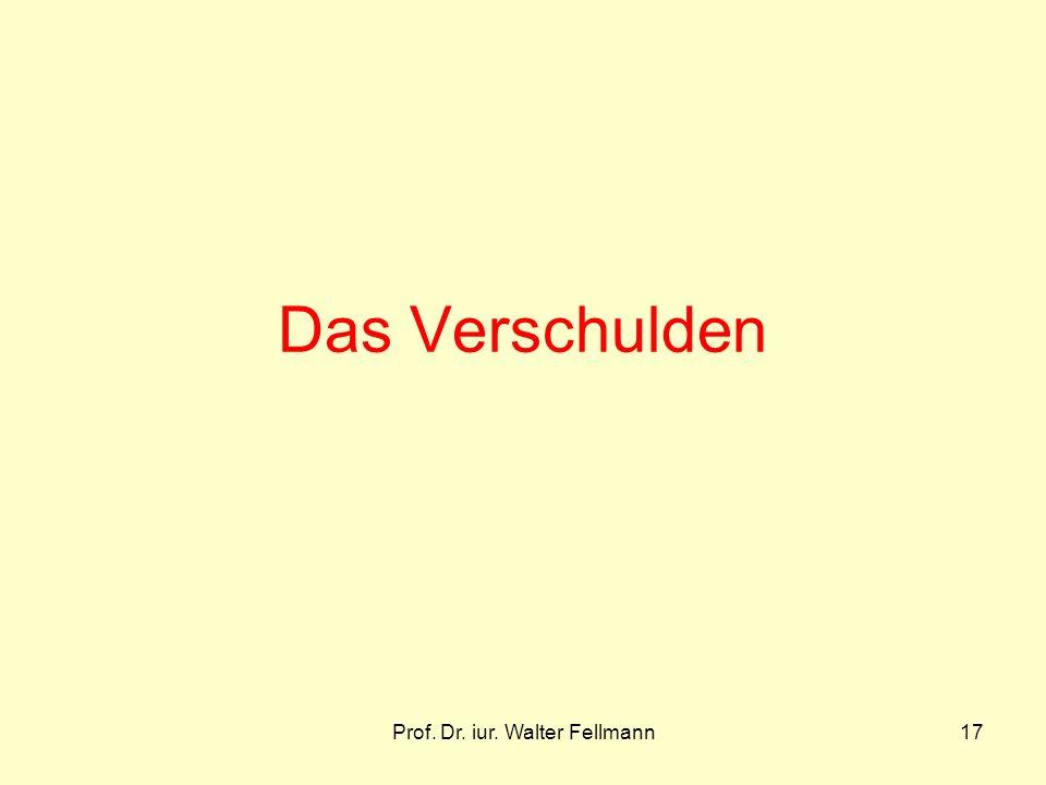 Prof. Dr. iur. Walter Fellmann17 Das Verschulden