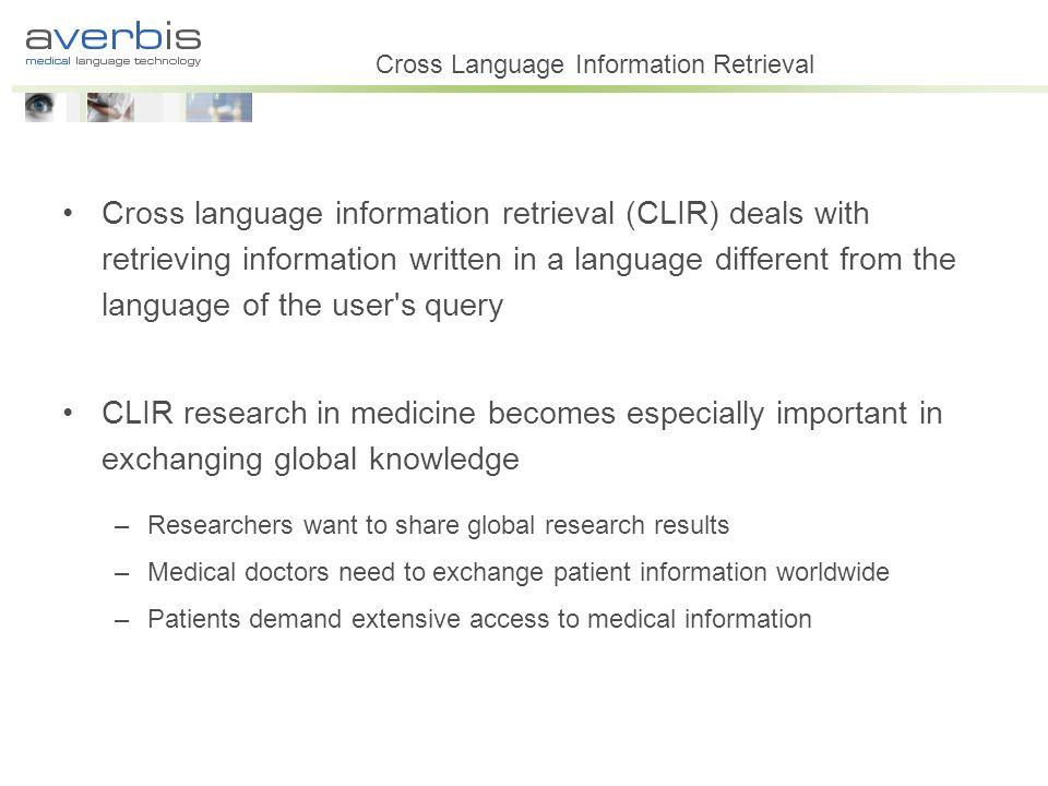 Cross Language Information Retrieval Cross language information retrieval (CLIR) deals with retrieving information written in a language different fro