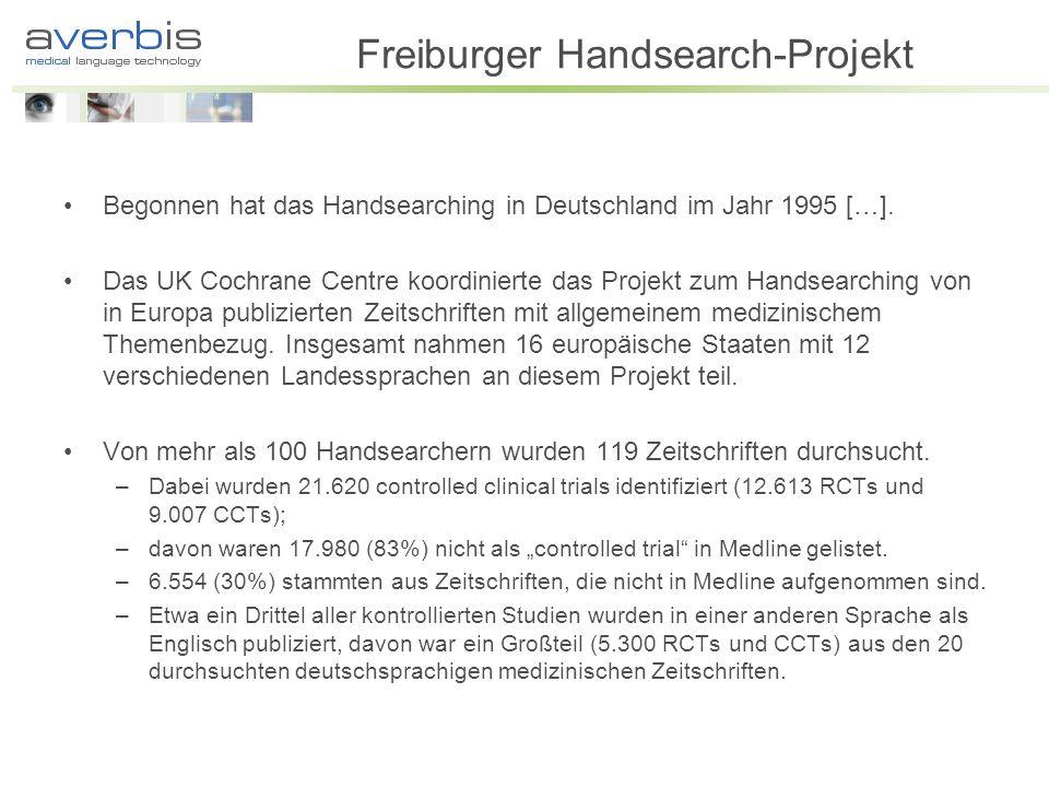 Freiburger Handsearch-Projekt Begonnen hat das Handsearching in Deutschland im Jahr 1995 […]. Das UK Cochrane Centre koordinierte das Projekt zum Hand