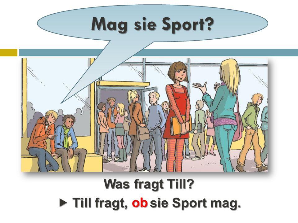 Mag sie Sport? Till fragt, sie Sport mag. Till fragt, sie Sport mag. Was fragt Till? ob