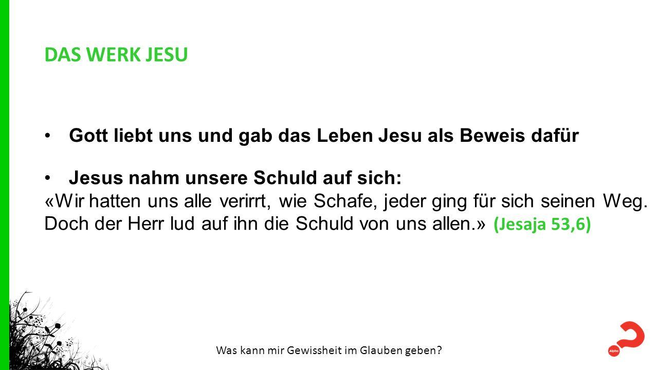 DAS WERK JESU Gott liebt uns und gab das Leben Jesu als Beweis dafür Jesus nahm unsere Schuld auf sich: «Wir hatten uns alle verirrt, wie Schafe, jede