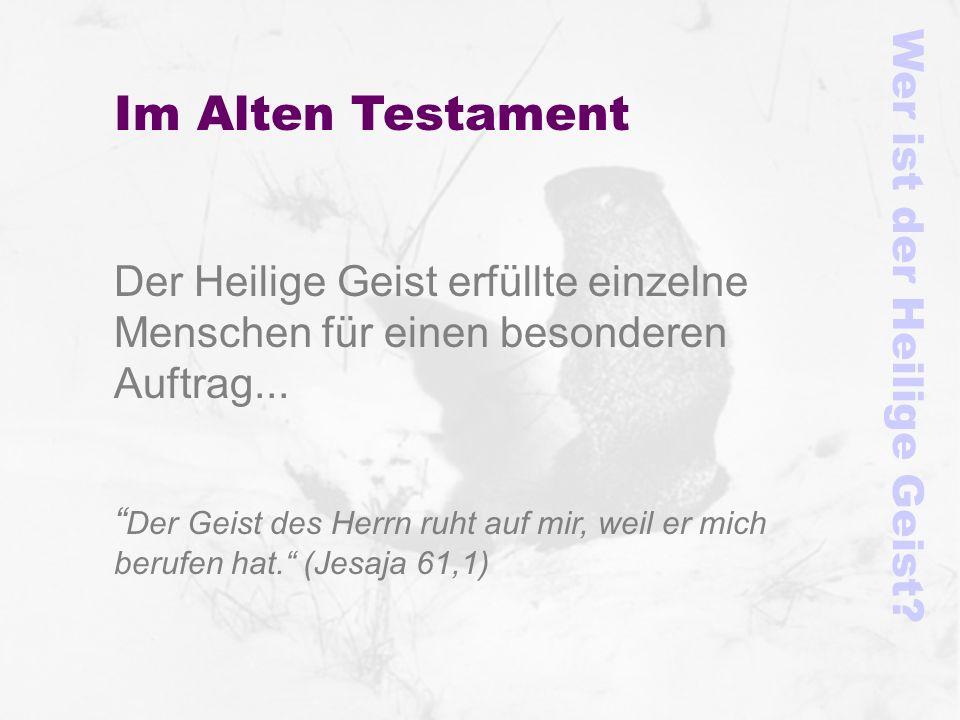 Im Alten Testament Der Heilige Geist erfüllte einzelne Menschen für einen besonderen Auftrag... Der Geist des Herrn ruht auf mir, weil er mich berufen