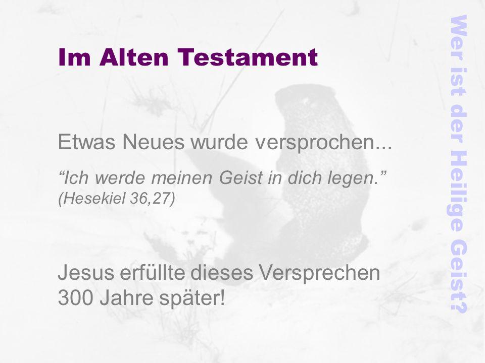 Im Alten Testament Etwas Neues wurde versprochen... Ich werde meinen Geist in dich legen. (Hesekiel 36,27) Jesus erfüllte dieses Versprechen 300 Jahre
