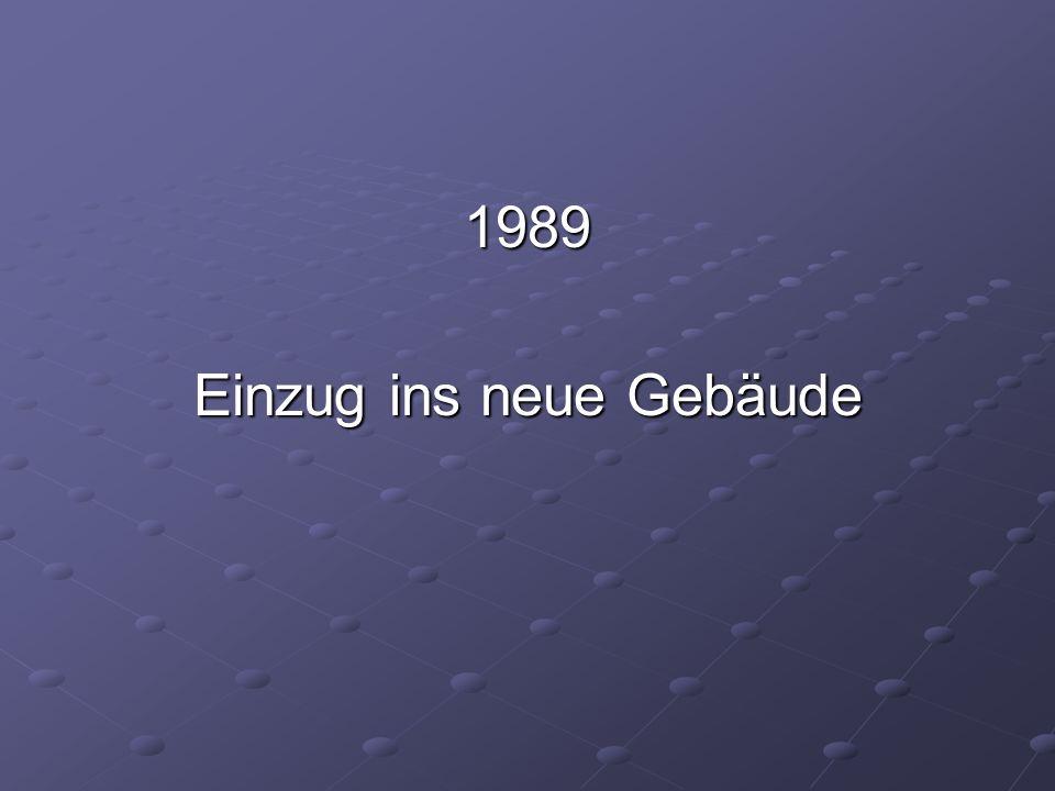 1989 Einzug ins neue Gebäude