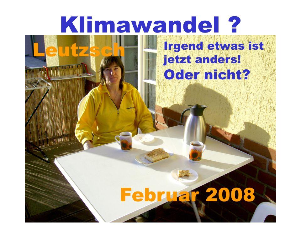 Leutzsch Februar 2008 Irgend etwas ist jetzt anders! Oder nicht?