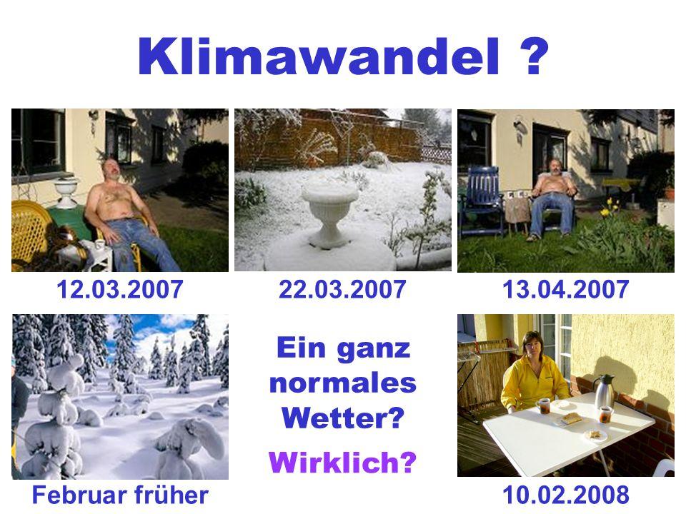 12.03.2007 Ein ganz normales Wetter 22.03.200713.04.2007 10.02.2008Februar früher Wirklich