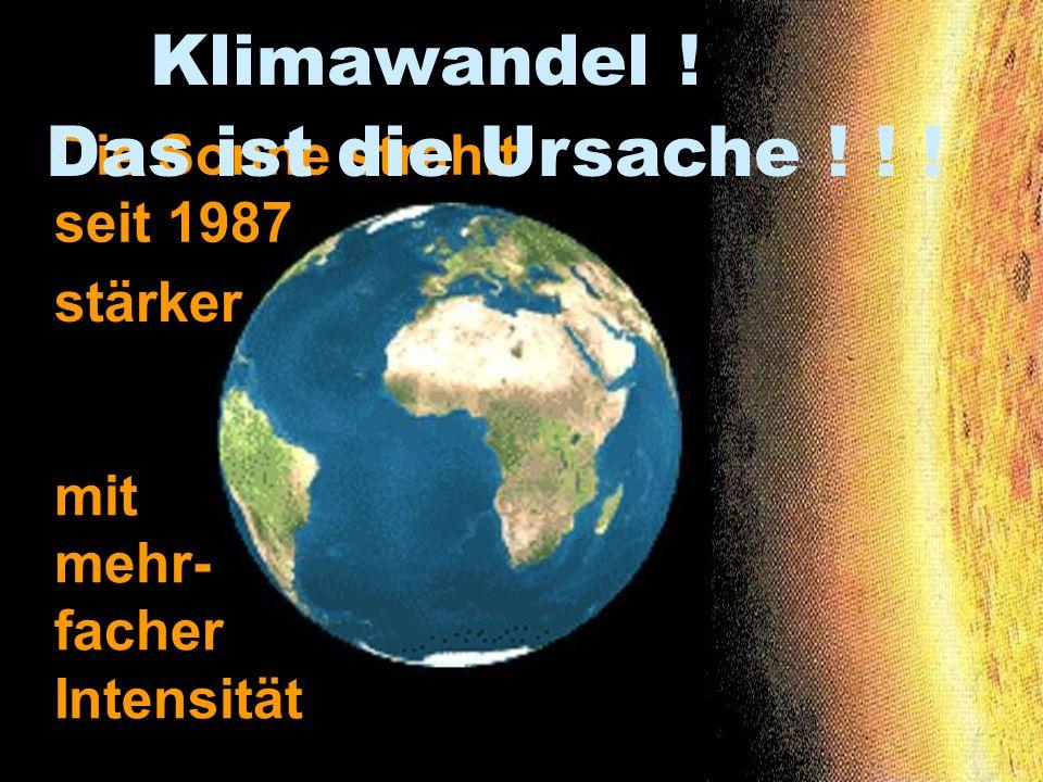 Klimawandel ! Die Sonne strahlt seit 1987 mit mehr- facher Intensität stärker Das ist die Ursache ! ! !