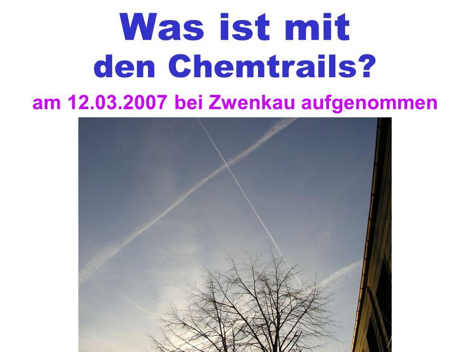 Was ist mit den Chemtrails? am 12.03.2007 bei Zwenkau aufgenommen