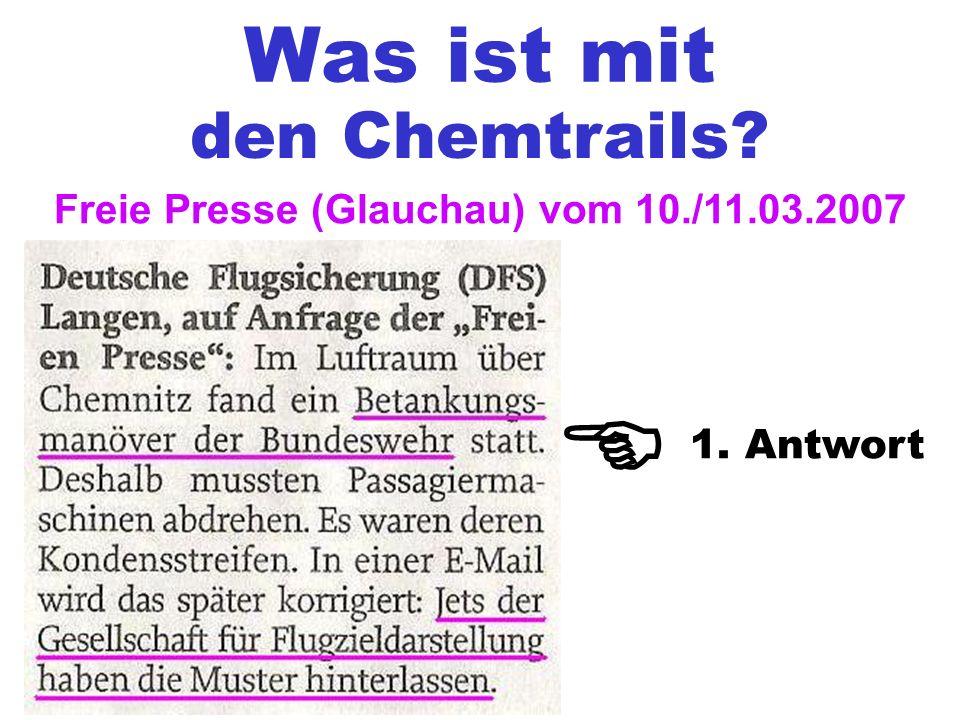 Was ist mit den Chemtrails? Freie Presse (Glauchau) vom 10./11.03.2007 1. Antwort