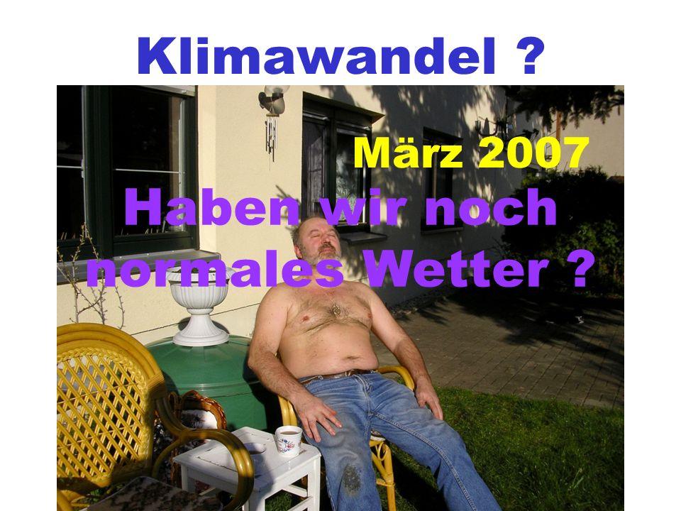Klimawandel ? März 2007 Haben wir noch normales Wetter ?