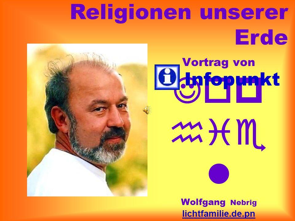 Vortrag von Jop hie l Wolfgang Nebrig lichtfamilie.de.pn info@teleboom.de 03 41 - 44 23 38 60 Infopunkt Religionen unserer Erde