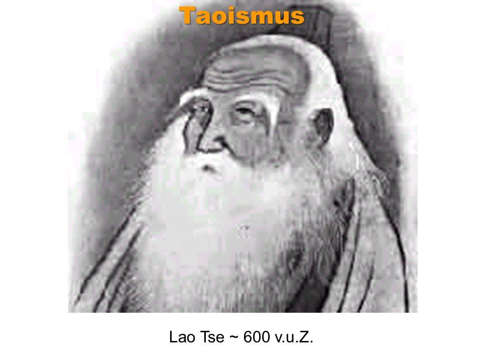Lao Tse ~ 600 v.u.Z. Taoismus