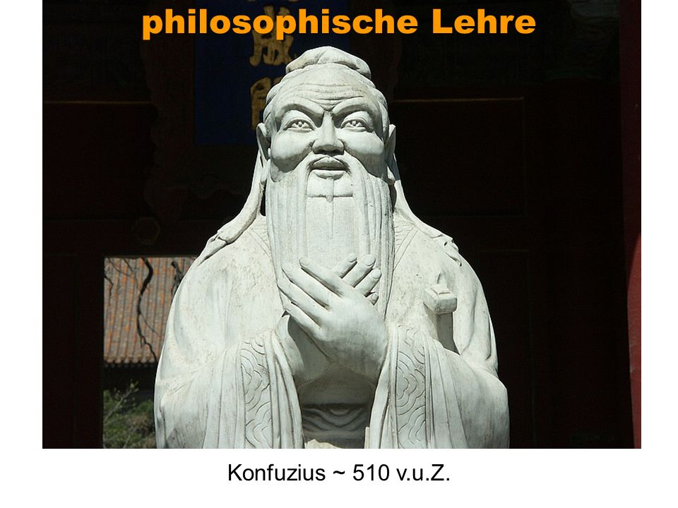 Konfuzius ~ 510 v.u.Z. philosophische Lehre